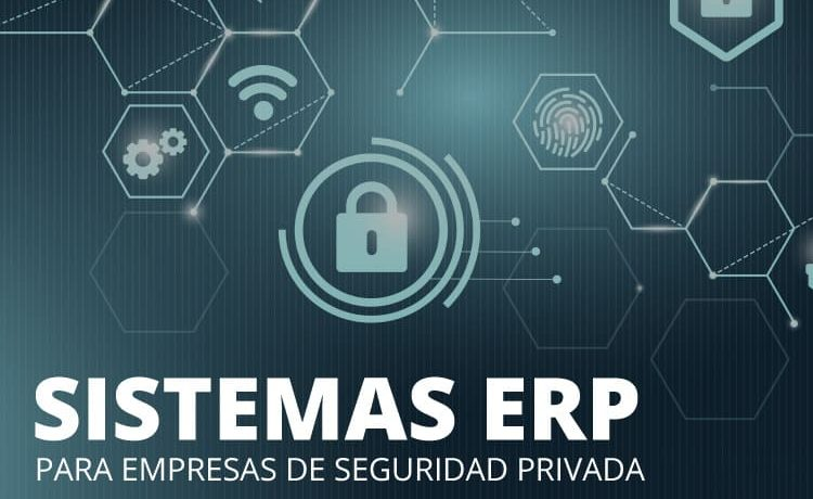 La importancia de tener un sistema ERP para su empresa de seguridad privada
